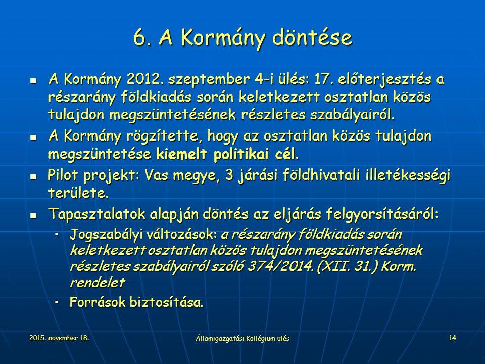 2015. november 18. Államigazgatási Kollégium ülés 14 6. A Kormány döntése A Kormány 2012. szeptember 4-i ülés: 17. előterjesztés a részarány földkiadá