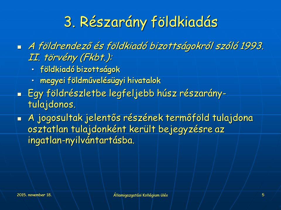 2015. november 18. Államigazgatási Kollégium ülés 5 3. Részarány földkiadás A földrendező és földkiadó bizottságokról szóló 1993. II. törvény (Fkbt.):