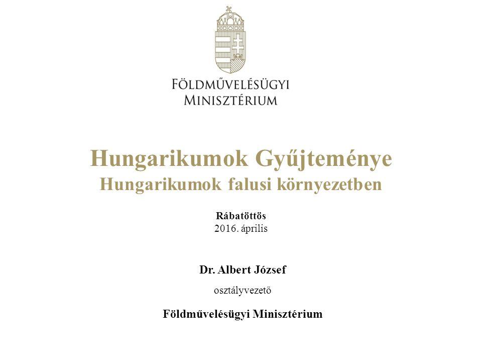 Dr. Albert József osztályvezető Földművelésügyi Minisztérium Hungarikumok Gyűjteménye Hungarikumok falusi környezetben Rábatöttös 2016. április