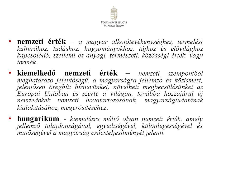 nemzeti érték – a magyar alkotótevékenységhez, termelési kultúrához, tudáshoz, hagyományokhoz, tájhoz és élővilághoz kapcsolódó, szellemi és anyagi, t