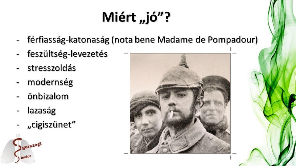 """Miért """"jó""""? -férfiasság-katonaság (nota bene Madame de Pompadour) -feszültség-levezetés -stresszoldás -modernség -önbizalom -lazaság -""""cigiszünet"""""""