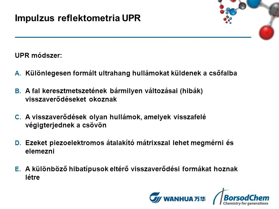 Impulzus reflektometria UPR UPR módszer: A. Különlegesen formált ultrahang hullámokat küldenek a csőfalba B. A fal keresztmetszetének bármilyen változ