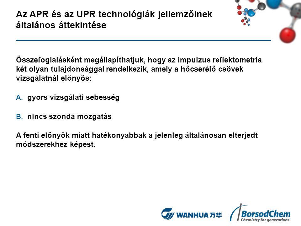 Az APR és az UPR technológiák jellemzőinek általános áttekintése Összefoglalásként megállapíthatjuk, hogy az impulzus reflektometria két olyan tulajdonsággal rendelkezik, amely a hőcserélő csövek vizsgálatnál előnyös: A.