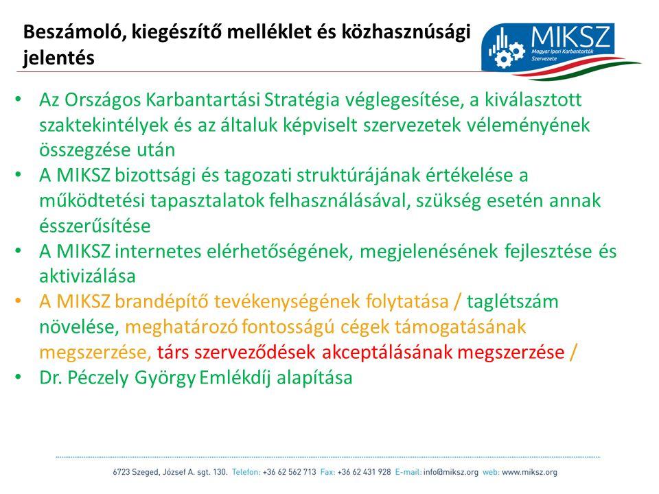 scapackaging.hu 5 Beszámoló, kiegészítő melléklet és közhasznúsági jelentés Az Országos Karbantartási Stratégia véglegesítése, a kiválasztott szaktekintélyek és az általuk képviselt szervezetek véleményének összegzése után A MIKSZ bizottsági és tagozati struktúrájának értékelése a működtetési tapasztalatok felhasználásával, szükség esetén annak ésszerűsítése A MIKSZ internetes elérhetőségének, megjelenésének fejlesztése és aktivizálása A MIKSZ brandépítő tevékenységének folytatása / taglétszám növelése, meghatározó fontosságú cégek támogatásának megszerzése, társ szerveződések akceptálásának megszerzése / Dr.