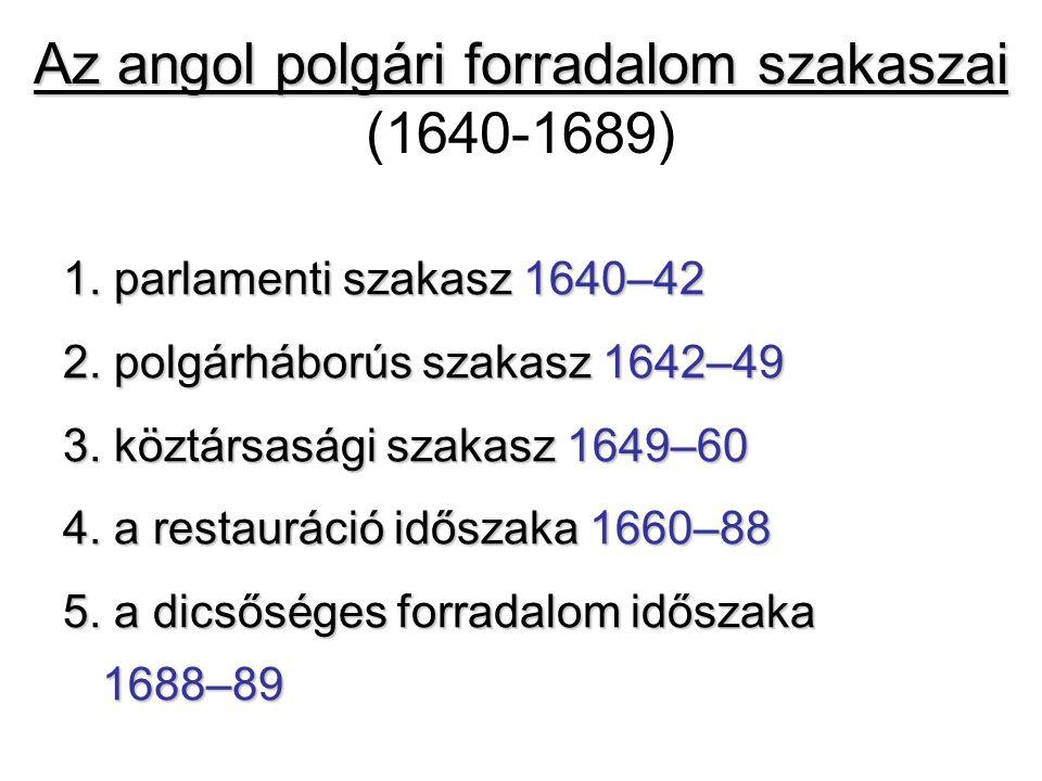 Az angol polgári forradalom szakaszai Az angol polgári forradalom szakaszai (1640-1689) 1.