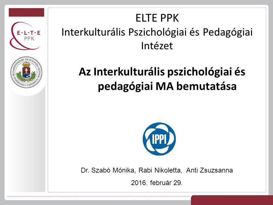ELTE PPK Interkulturális Pszichológiai és Pedagógiai Intézet Az Interkulturális pszichológiai és pedagógiai MA bemutatása Dr.
