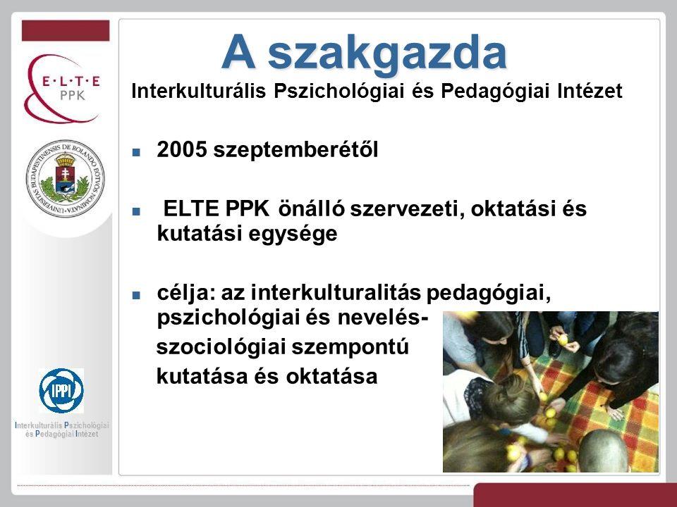 A szakgazda Interkulturális Pszichológiai és Pedagógiai Intézet 2005 szeptemberétől ELTE PPK önálló szervezeti, oktatási és kutatási egysége célja: az interkulturalitás pedagógiai, pszichológiai és nevelés- szociológiai szempontú kutatása és oktatása