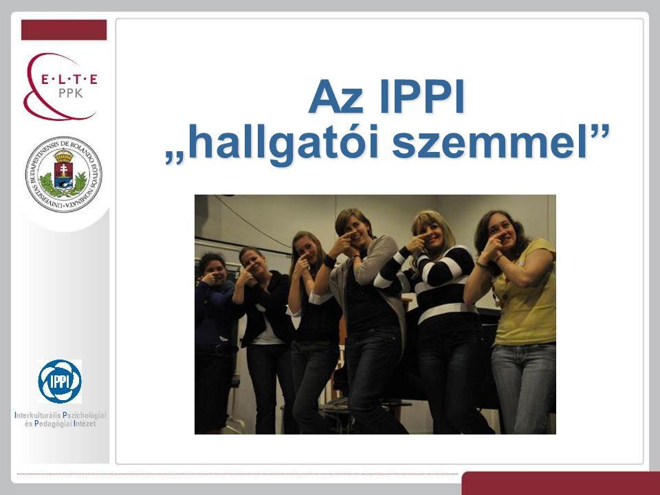 """Az IPPI """"hallgatói szemmel Interkulturális Pszichológiai és Pedagógiai Intézet"""