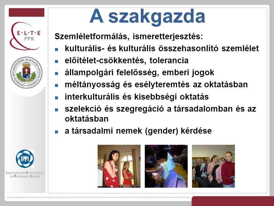 A szakgazda Szemléletformálás, ismeretterjesztés: kulturális- és kulturális összehasonlító szemlélet előítélet-csökkentés, tolerancia állampolgári felelősség, emberi jogok méltányosság és esélyteremtés az oktatásban interkulturális és kisebbségi oktatás szelekció és szegregáció a társadalomban és az oktatásban a társadalmi nemek (gender) kérdése Interkulturális Pszichológiai és Pedagógiai Intézet
