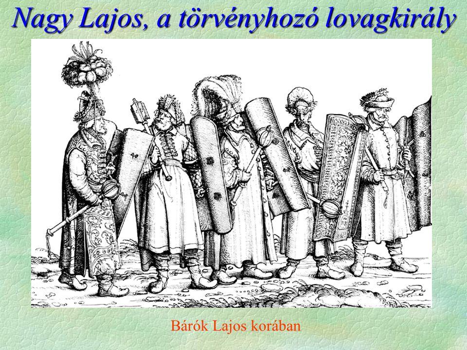 Nagy Lajos, a törvényhozó lovagkirály Bárók Lajos korában
