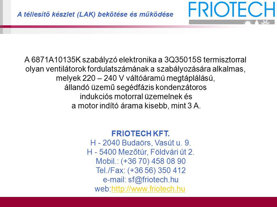 A téliesítő készlet (LAK) bekötése és működése FRIOTECH KFT. H - 2040 Budaörs, Vasút u. 9. H - 5400 Mezőtúr, Földvári út 2. Mobil.: (+36 70) 458 08 90