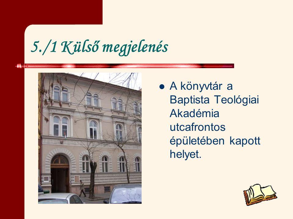 5./1 Külső megjelenés A könyvtár a Baptista Teológiai Akadémia utcafrontos épületében kapott helyet.