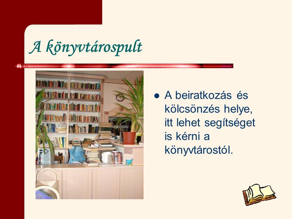 A könyvtárospult A beiratkozás és kölcsönzés helye, itt lehet segítséget is kérni a könyvtárostól.