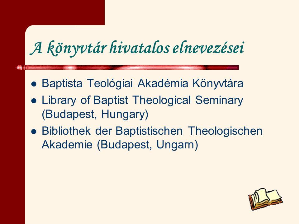 A könyvtár hivatalos elnevezései Baptista Teológiai Akadémia Könyvtára Library of Baptist Theological Seminary (Budapest, Hungary) Bibliothek der Bapt