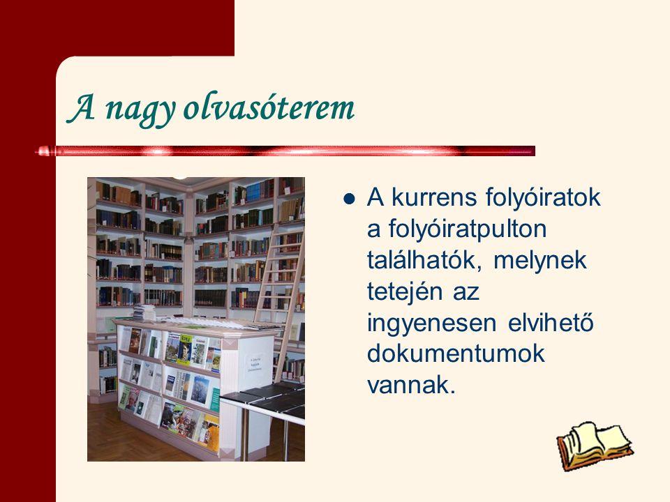 A nagy olvasóterem A kurrens folyóiratok a folyóiratpulton találhatók, melynek tetején az ingyenesen elvihető dokumentumok vannak.
