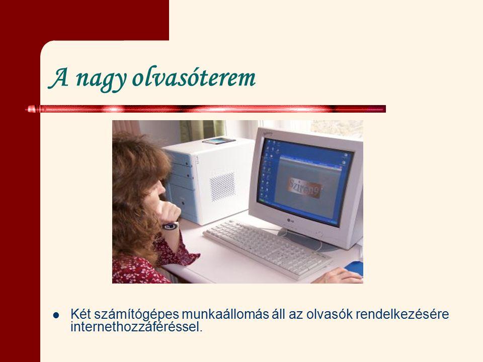 A nagy olvasóterem Két számítógépes munkaállomás áll az olvasók rendelkezésére internethozzáféréssel.