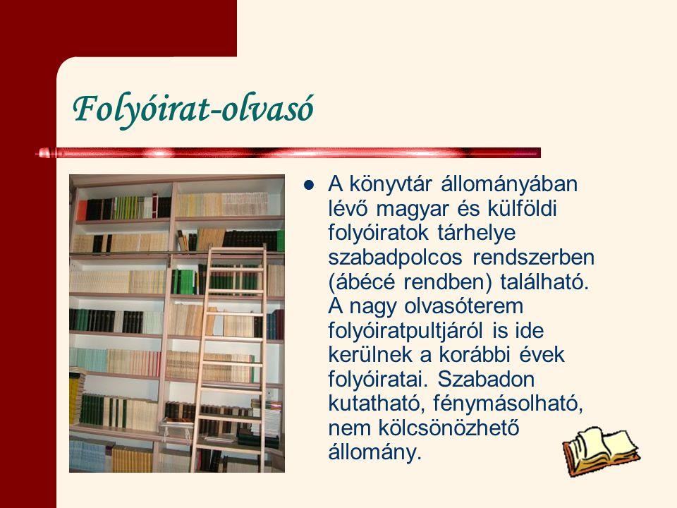 Folyóirat-olvasó A könyvtár állományában lévő magyar és külföldi folyóiratok tárhelye szabadpolcos rendszerben (ábécé rendben) található. A nagy olvas