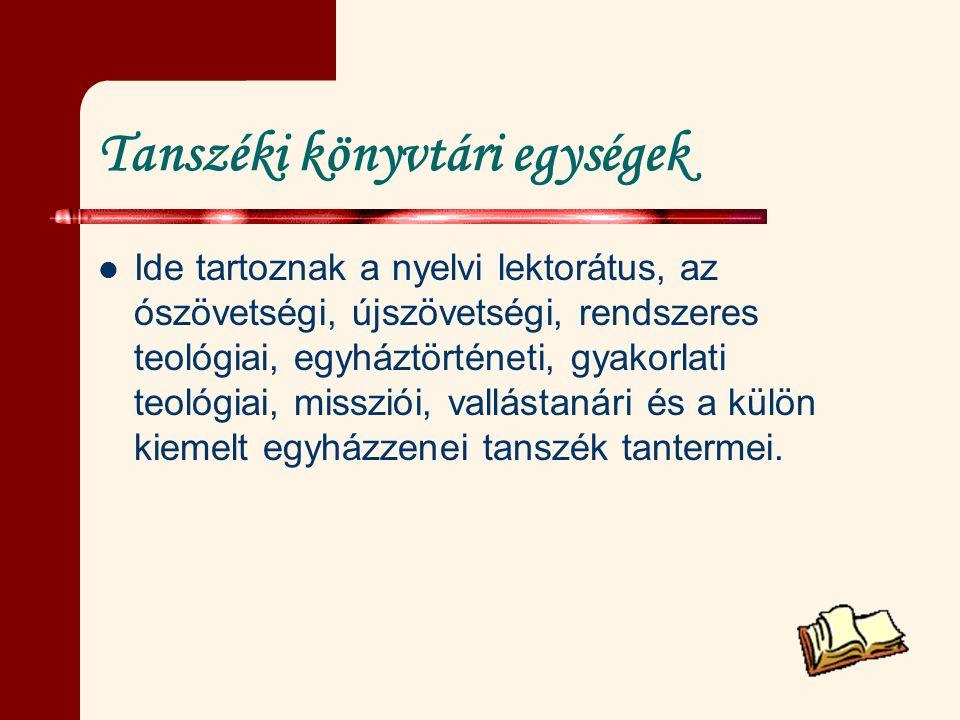 Tanszéki könyvtári egységek Ide tartoznak a nyelvi lektorátus, az ószövetségi, újszövetségi, rendszeres teológiai, egyháztörténeti, gyakorlati teológi