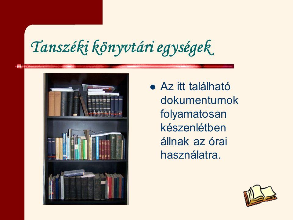Tanszéki könyvtári egységek Az itt található dokumentumok folyamatosan készenlétben állnak az órai használatra.