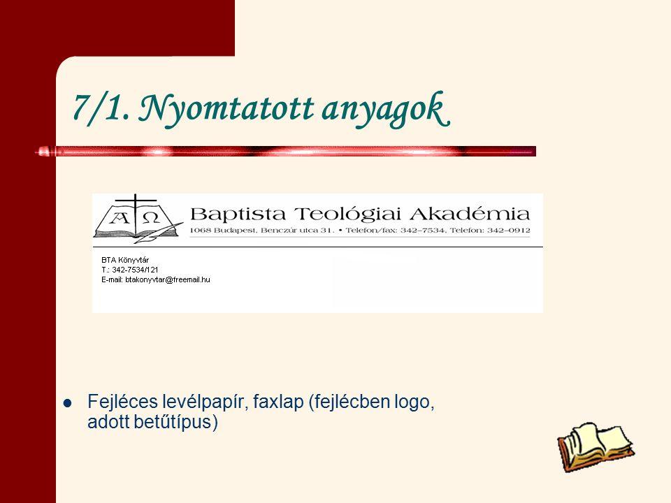 7/1. Nyomtatott anyagok Fejléces levélpapír, faxlap (fejlécben logo, adott betűtípus)