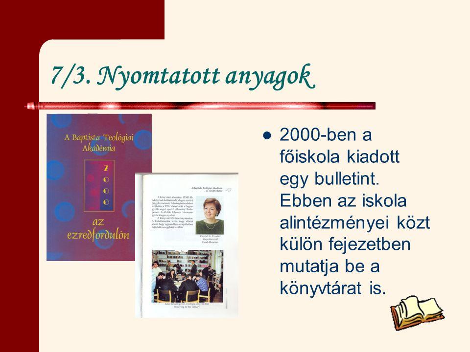 7/3. Nyomtatott anyagok 2000-ben a főiskola kiadott egy bulletint. Ebben az iskola alintézményei közt külön fejezetben mutatja be a könyvtárat is.