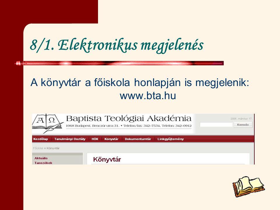 8/1. Elektronikus megjelenés A könyvtár a főiskola honlapján is megjelenik: www.bta.hu