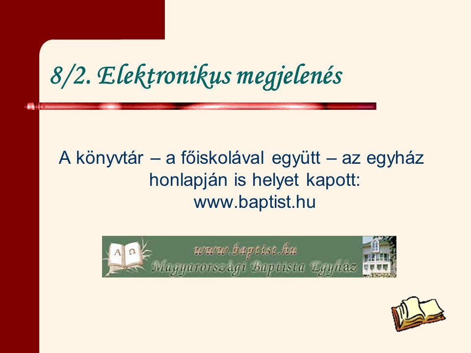 8/2. Elektronikus megjelenés A könyvtár – a főiskolával együtt – az egyház honlapján is helyet kapott: www.baptist.hu