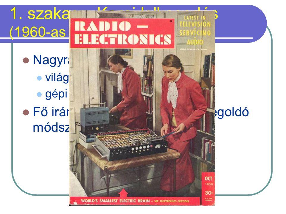 1. szakasz: Korai lelkesedés (1960-as évek végéig) Nagyratörő tervek: világbajnok sakkprogram gépi fordítás Fő irány: általános problémamegoldó módsze