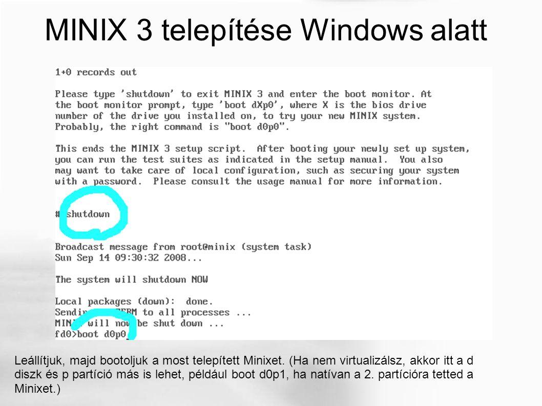 MINIX 3 telepítése Windows alatt Leállítjuk, majd bootoljuk a most telepített Minixet.
