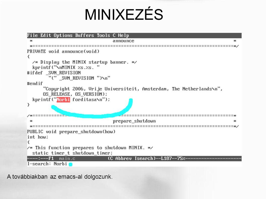 A továbbiakban az emacs-al dolgozunk. MINIXEZÉS