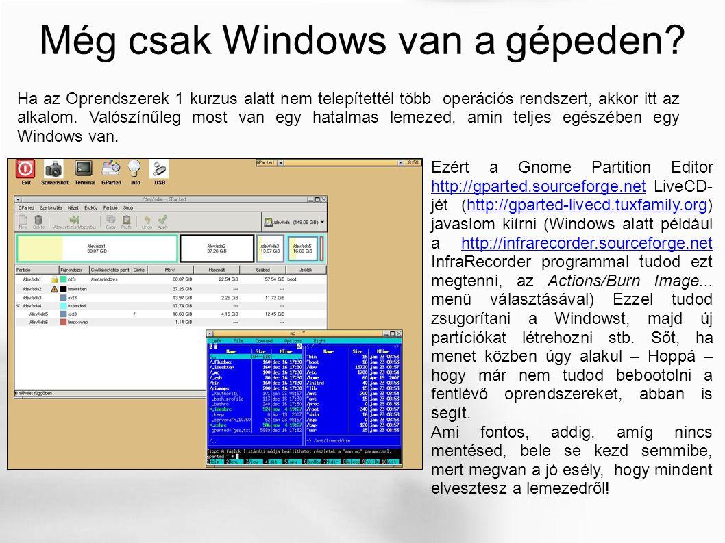 Még csak Windows van a gépeden.