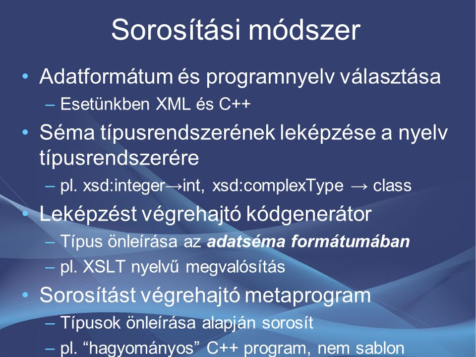 Sorosítási módszer Adatformátum és programnyelv választása –Esetünkben XML és C++ Séma típusrendszerének leképzése a nyelv típusrendszerére –pl. xsd:i