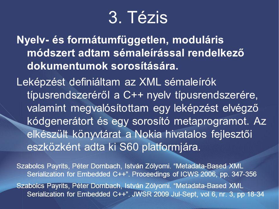 3. Tézis Nyelv- és formátumfüggetlen, moduláris módszert adtam sémaleírással rendelkező dokumentumok sorosítására. Leképzést definiáltam az XML sémale