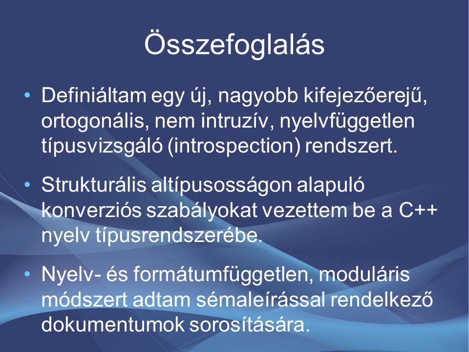 Összefoglalás Definiáltam egy új, nagyobb kifejezőerejű, ortogonális, nem intruzív, nyelvfüggetlen típusvizsgáló (introspection) rendszert. Strukturál