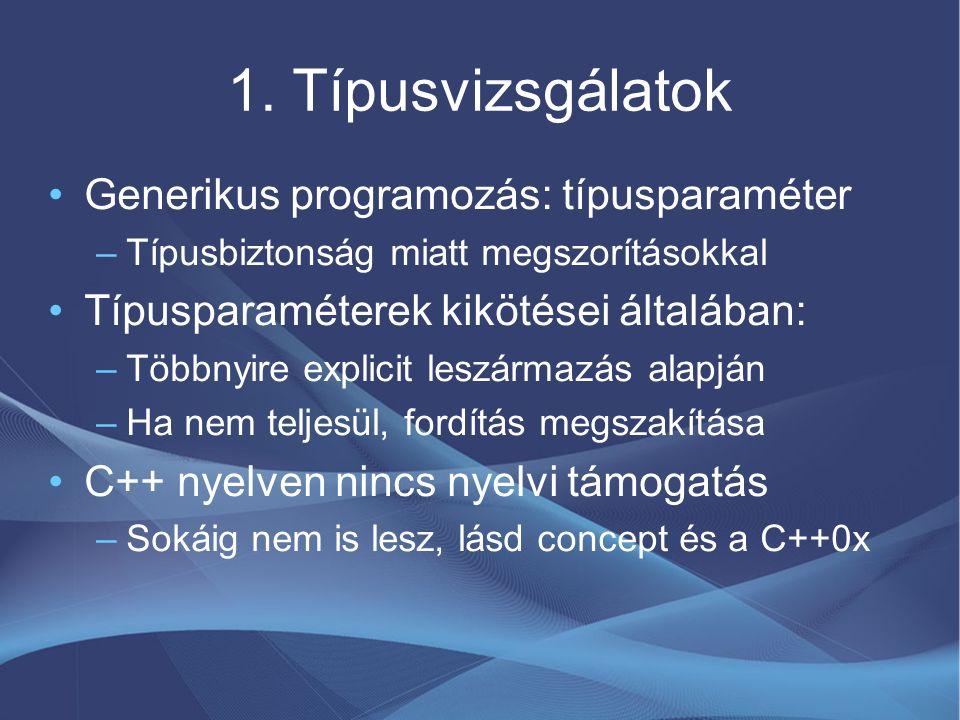 1. Típusvizsgálatok Generikus programozás: típusparaméter –Típusbiztonság miatt megszorításokkal Típusparaméterek kikötései általában: –Többnyire expl