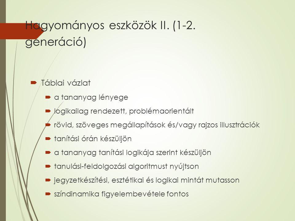 Hagyományos eszközök II. (1-2. generáció)  Táblai vázlat  a tananyag lényege  logikailag rendezett, problémaorientált  rövid, szöveges megállapítá