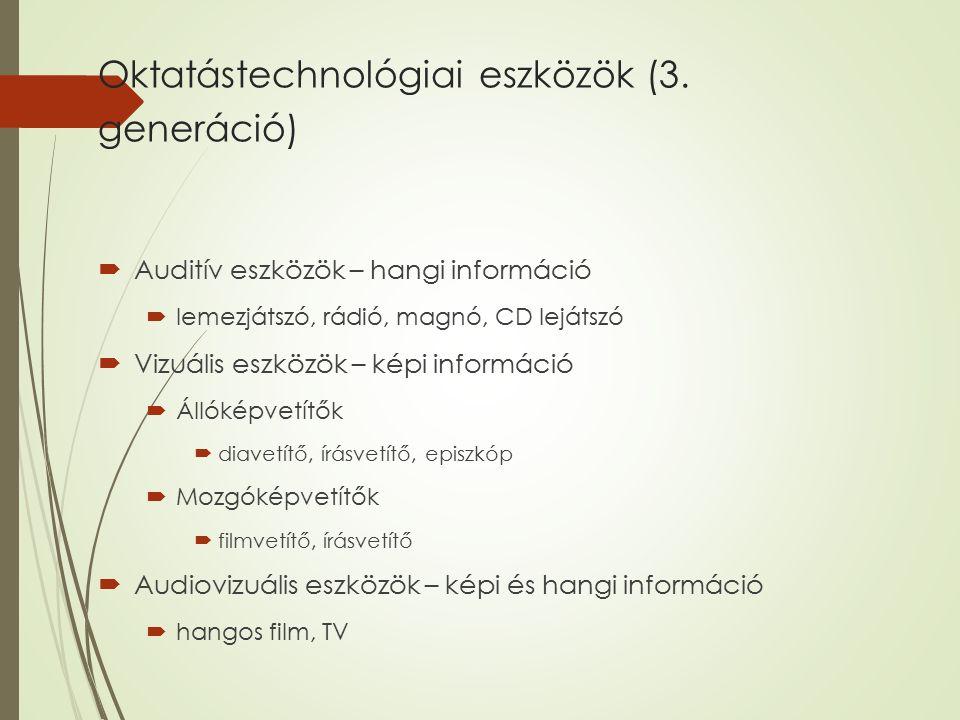 Oktatástechnológiai eszközök (3. generáció)  Auditív eszközök – hangi információ  lemezjátszó, rádió, magnó, CD lejátszó  Vizuális eszközök – képi