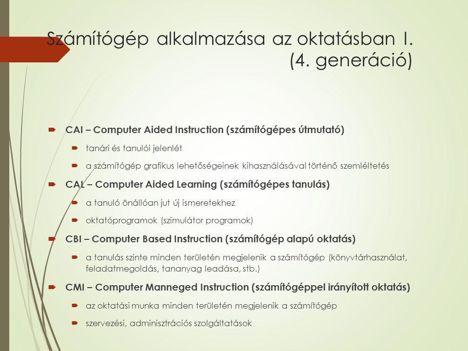 Számítógép alkalmazása az oktatásban I. (4. generáció)  CAI – Computer Aided Instruction (számítógépes útmutató)  tanári és tanulói jelenlét  a szá