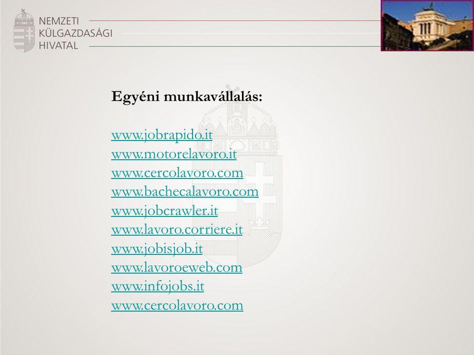 Egyéni munkavállalás: www.jobrapido.it www.motorelavoro.it www.cercolavoro.com www.bachecalavoro.com www.jobcrawler.it www.lavoro.corriere.it www.jobisjob.it www.lavoroeweb.com www.infojobs.it www.cercolavoro.com