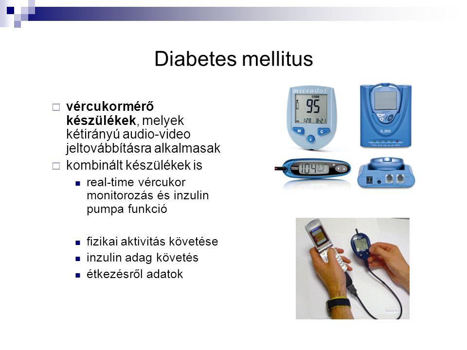 Diabetes mellitus  vércukormérő készülékek, melyek kétirányú audio-video jeltovábbításra alkalmasak  kombinált készülékek is real-time vércukor monitorozás és inzulin pumpa funkció fizikai aktivitás követése inzulin adag követés étkezésről adatok