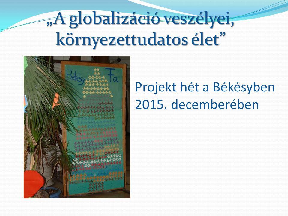"""Projekt hét a Békésyben 2015. decemberében """"A globalizáció veszélyei, környezettudatos élet"""