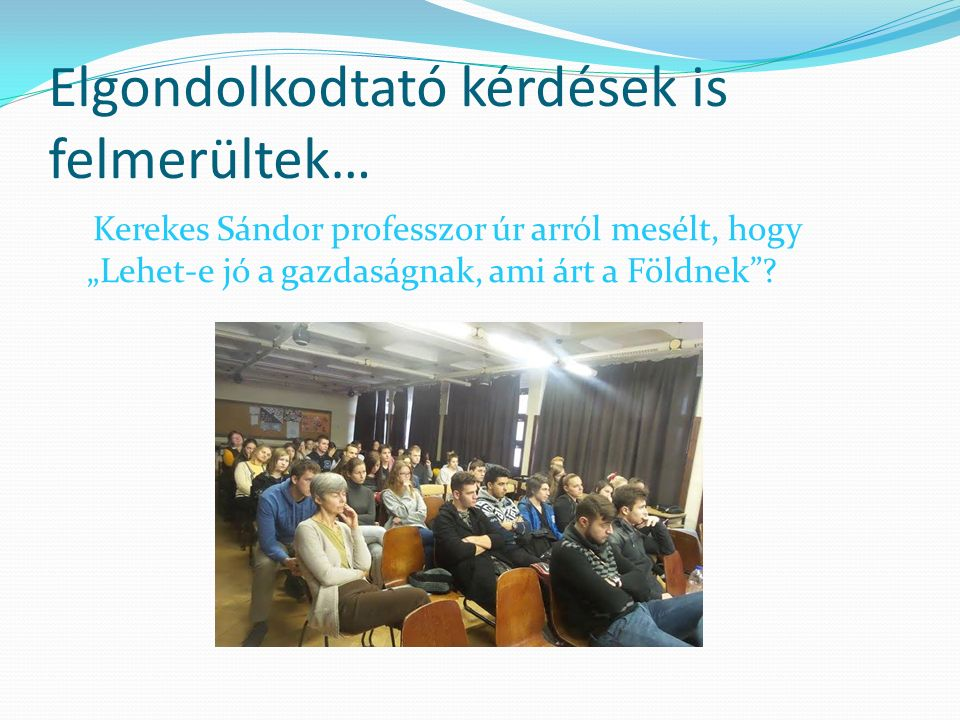 """Elgondolkodtató kérdések is felmerültek… Kerekes Sándor professzor úr arról mesélt, hogy """"Lehet-e jó a gazdaságnak, ami árt a Földnek"""