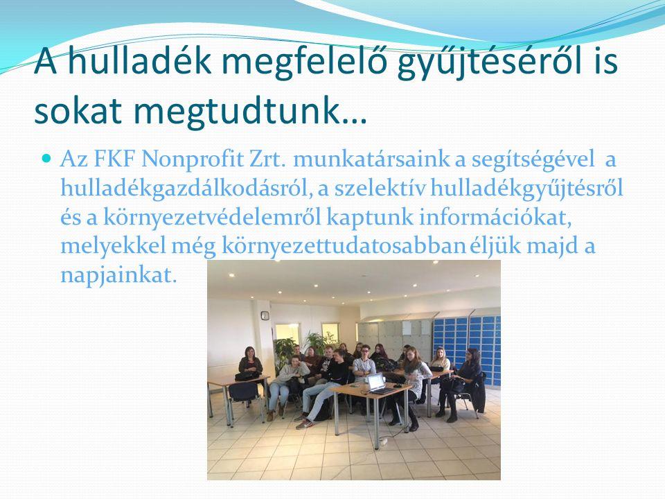 A hulladék megfelelő gyűjtéséről is sokat megtudtunk… Az FKF Nonprofit Zrt.