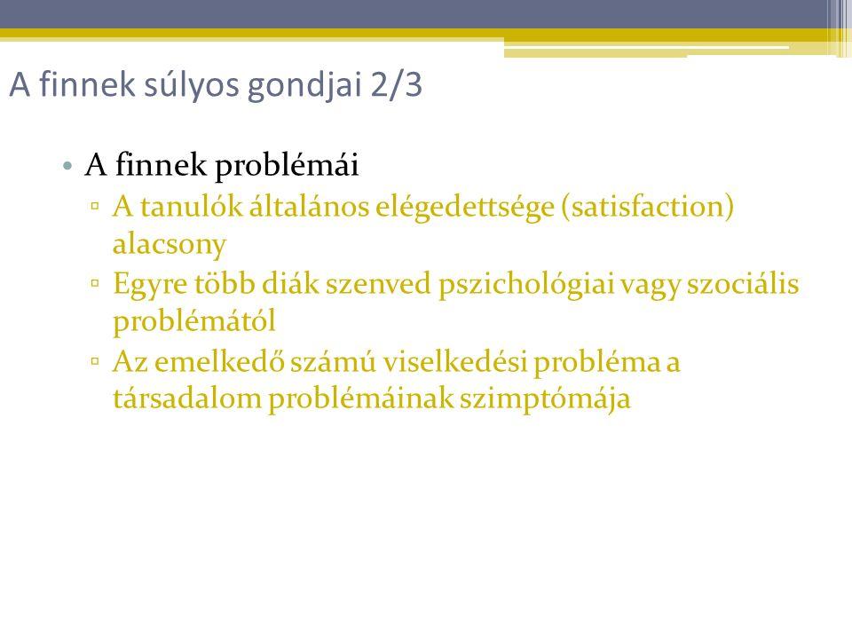A finnek problémái ▫ A tanulók általános elégedettsége (satisfaction) alacsony ▫ Egyre több diák szenved pszichológiai vagy szociális problémától ▫ Az emelkedő számú viselkedési probléma a társadalom problémáinak szimptómája A finnek súlyos gondjai 2/3