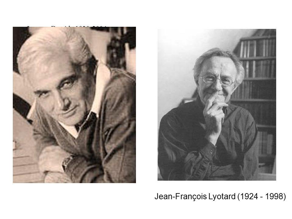 Jacques Derrida 1930-2004 Jean-François Lyotard (1924 - 1998)