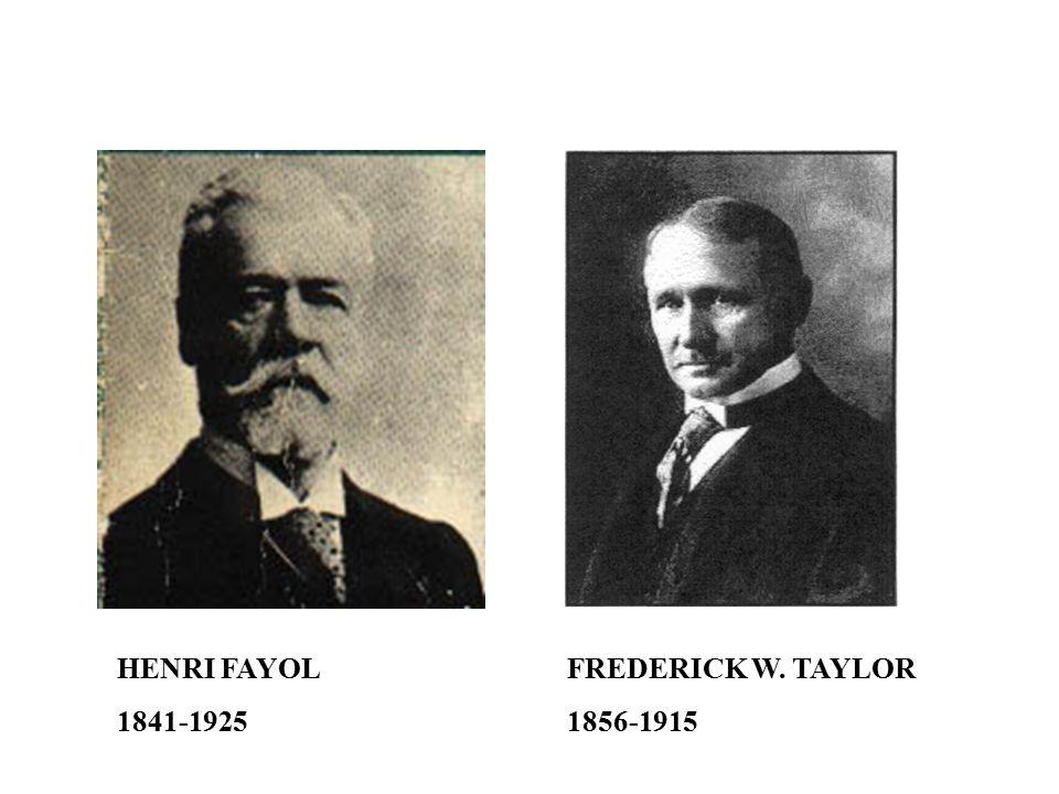 HENRI FAYOL 1841-1925 FREDERICK W. TAYLOR 1856-1915