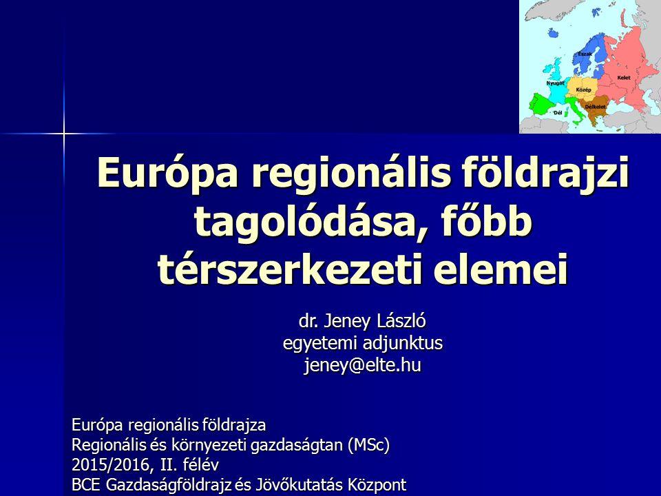 Európa regionális földrajzi tagolódása, főbb térszerkezeti elemei Európa regionális földrajza Regionális és környezeti gazdaságtan (MSc) 2015/2016, II