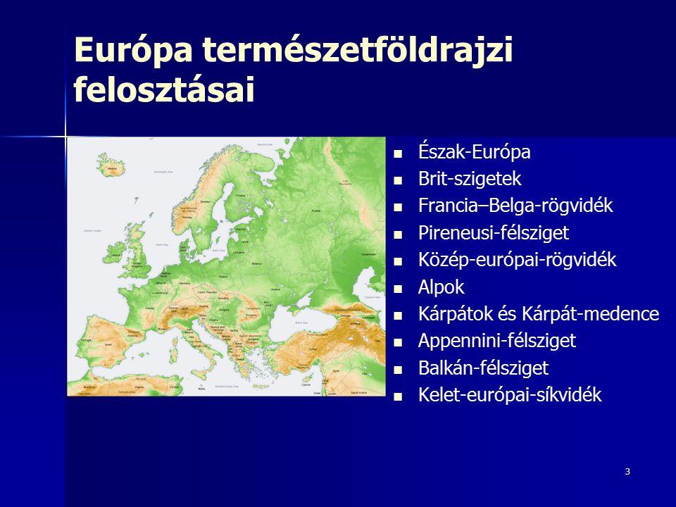 3 Európa természetföldrajzi felosztásai Észak-Európa Brit-szigetek Francia–Belga-rögvidék Pireneusi-félsziget Közép-európai-rögvidék Alpok Kárpátok és