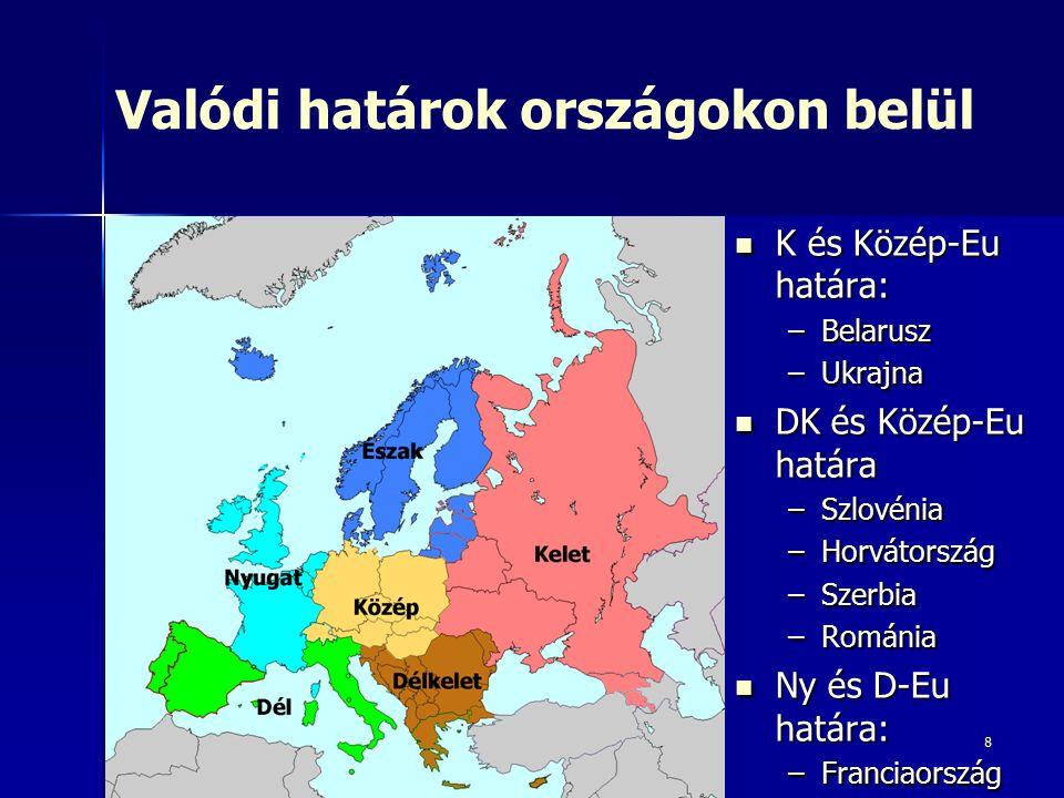 8 Valódi határok országokon belül K és Közép-Eu határa: K és Közép-Eu határa: –Belarusz –Ukrajna DK és Közép-Eu határa DK és Közép-Eu határa –Szlovéni