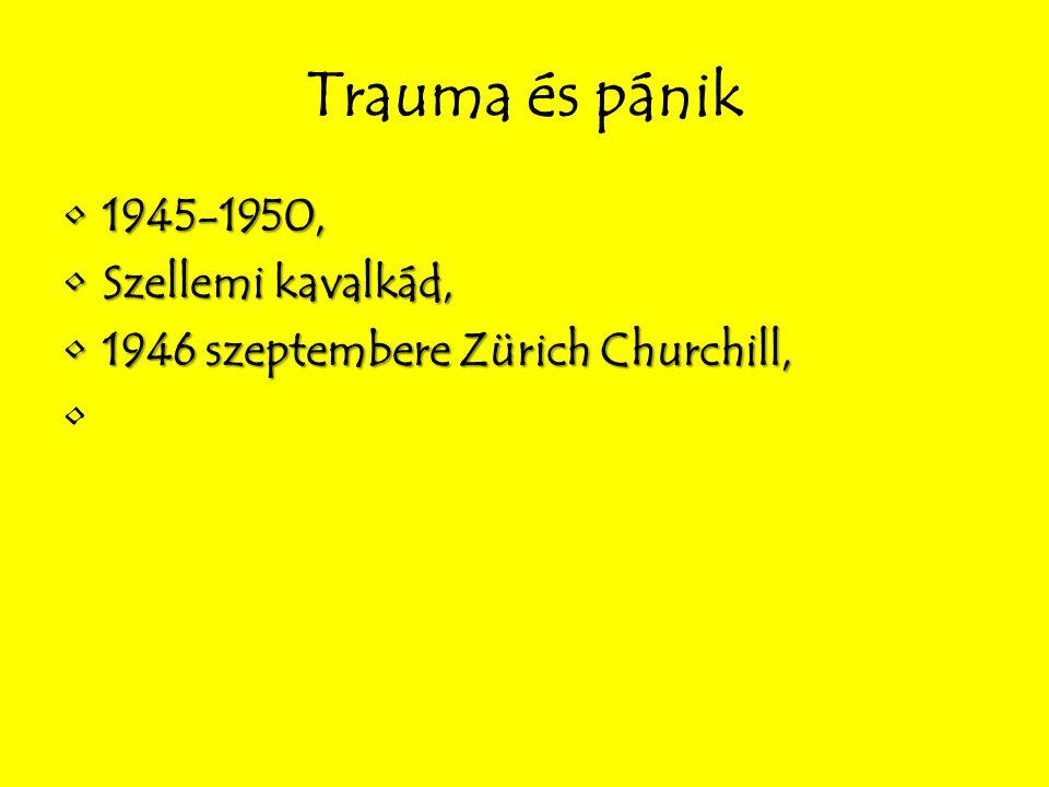 Trauma és pánik 1945-1950,1945-1950, Szellemi kavalkád,Szellemi kavalkád, 1946 szeptembere Zürich Churchill,1946 szeptembere Zürich Churchill,